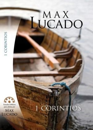 1 de Corintios. Estudios bíblicos para celulas de Max Lucado.