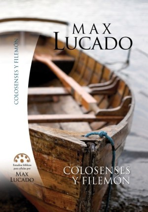 Colosenses y Filemón. Estudios bíblicos de Max Lucado.