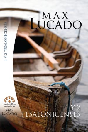 1 y 2 Tesalonicenses. Estudios bíblicos de Max Lucado.