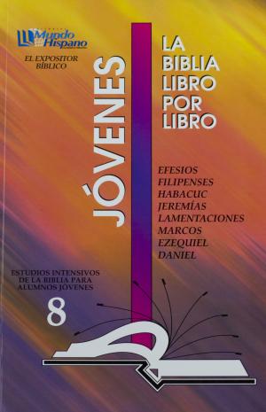 LIBRO 8: Efesios; Filipenses; Habacuc; Jeremías; Lamentaciones; Marcos; Ezequiel; Daniel Jovenes