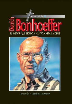 DIETRICH BONHOEFFER-El pastor que siguió a Cristo hasta la cruz
